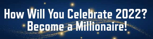 How Will You Celebrate 2022? Become a Millionaire!